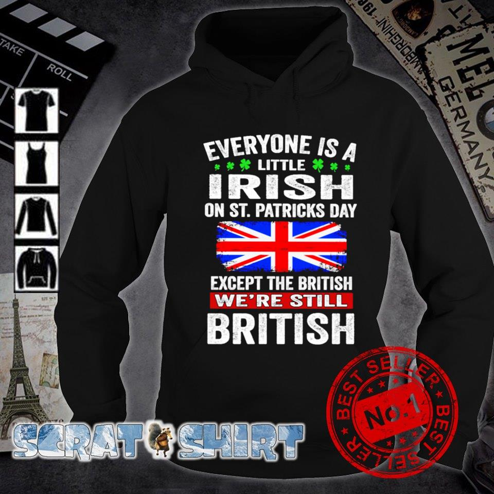 Except the British Everyone is a little Irish on St Patrick's Day s hoodie