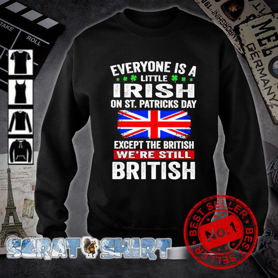 Except the British Everyone is a little Irish on St Patrick's Day s sweater
