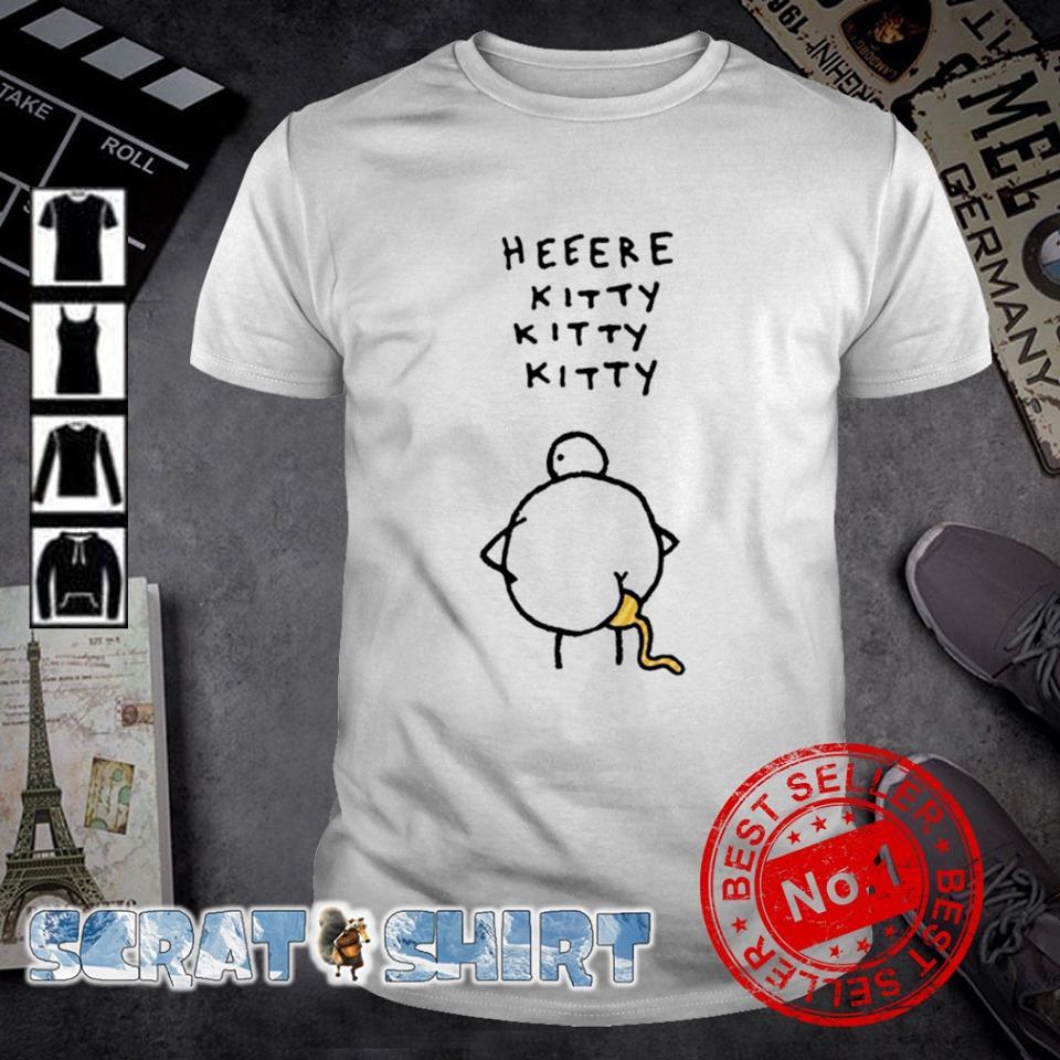 Heeere kitty kitty kitty shirt