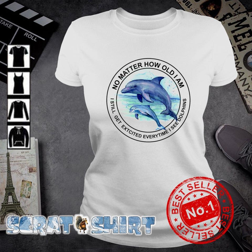 No matter how old I am I still get excited everytime I see dolphins s ladies-tee