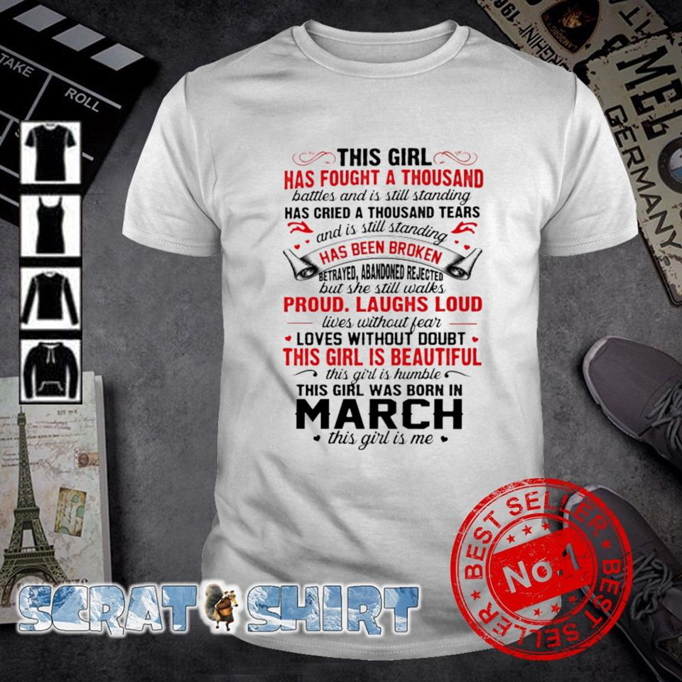 This girl has fought a thousand has been broken who was born in March shirt