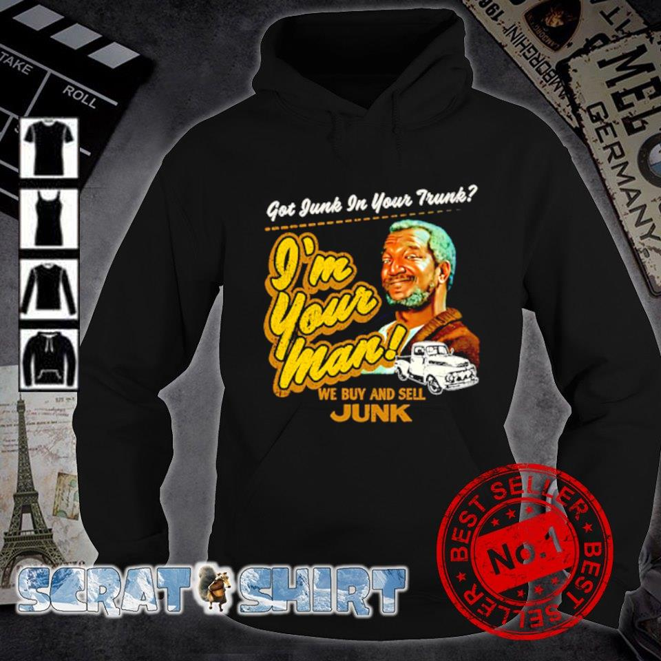 Got Junk in your trunk I'm your mar we buy and sell Junk s hoodie