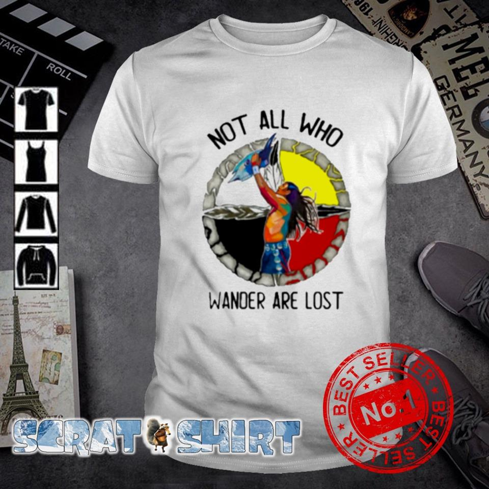 Native American not all who wander are lost shirt