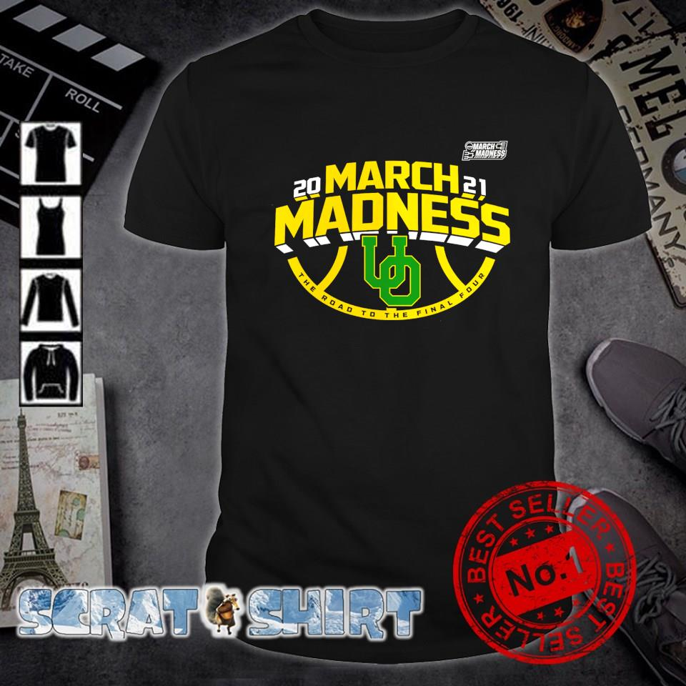 Oregon Ducks 2021 March madness the road to the final four shirt