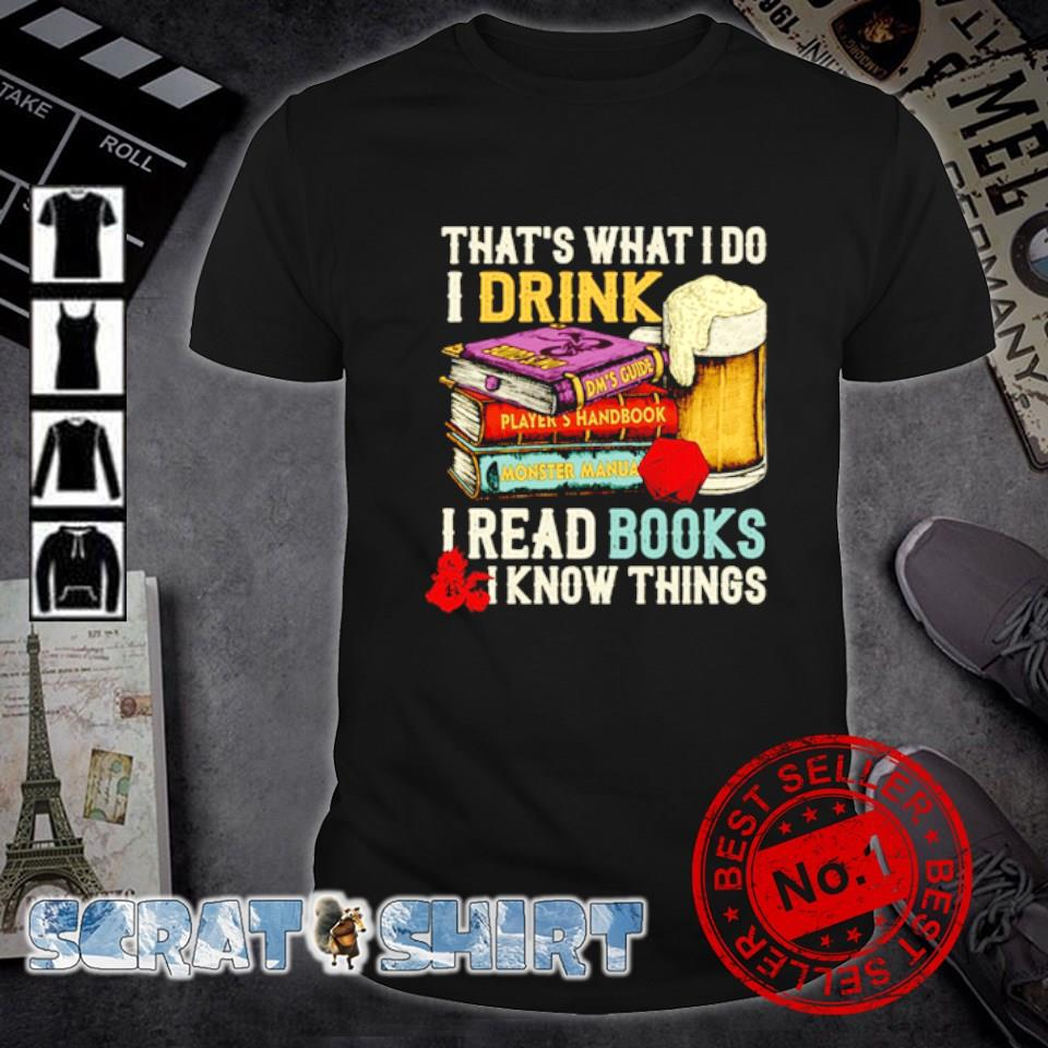 That's what I do I drink I read books and I know things shirt