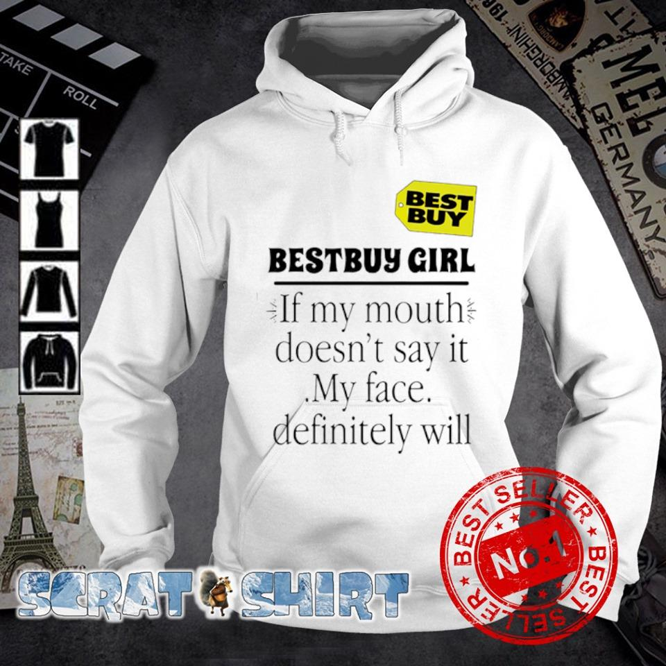 Bestbuy girl if my mouth doesn't say it my face definitely will s hoodie