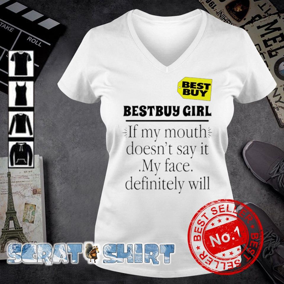 Bestbuy girl if my mouth doesn't say it my face definitely will s v-neck t-shirt