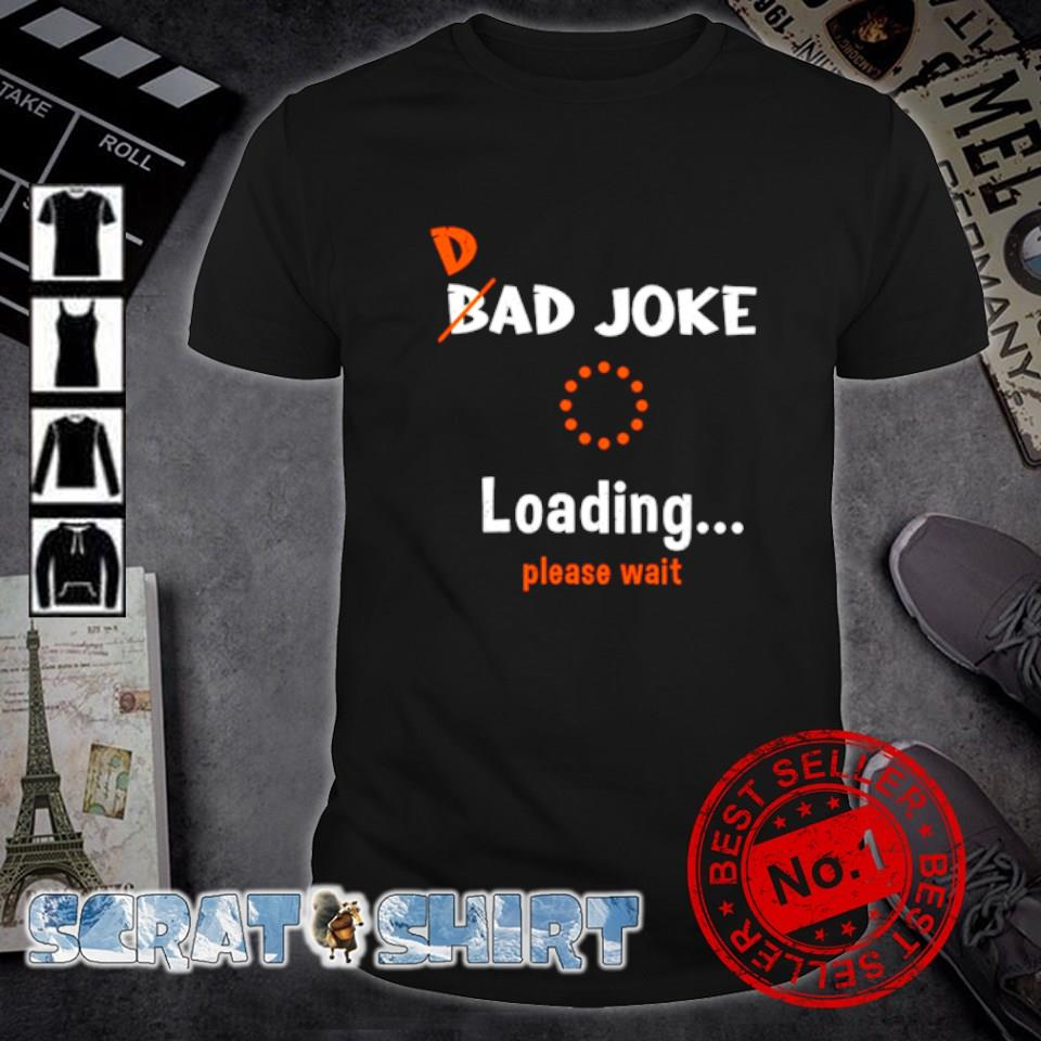 Dad bad joke loading please wait shirt
