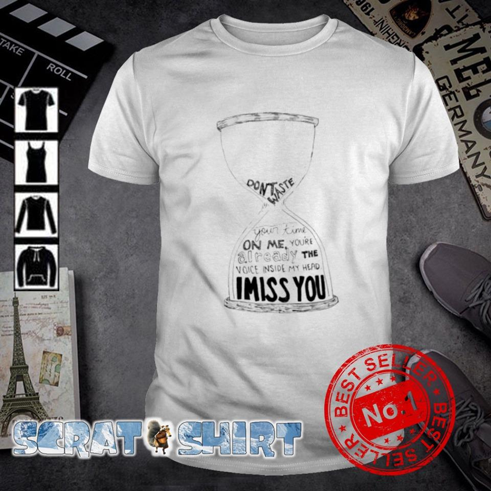Don't waste your time on me you're already the voice shirt