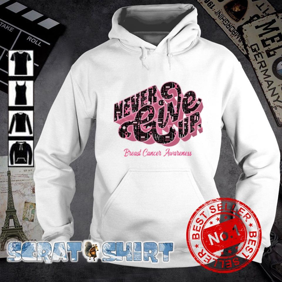 Never give up Breast Cancer Awareness s hoodie