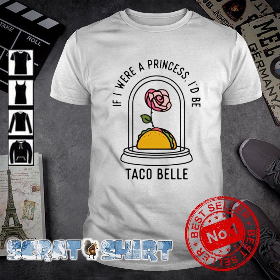 Rose if I were a princess I'd be Taco Belle shirt