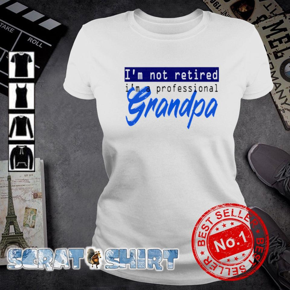I'm not retired I'm a professional grandpa ladies-tee
