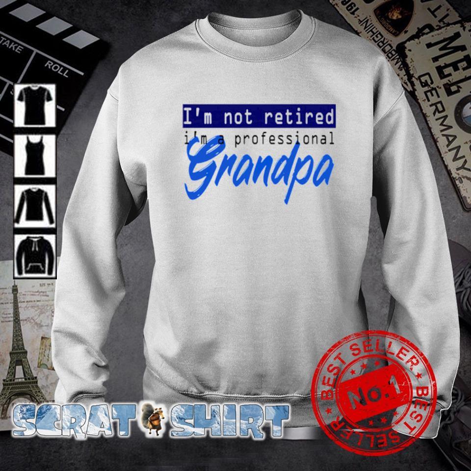 I'm not retired I'm a professional grandpa sweater