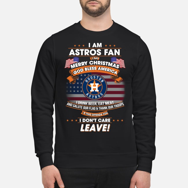 I am Astros Fan I say Merry Christmas God bless America Sweater