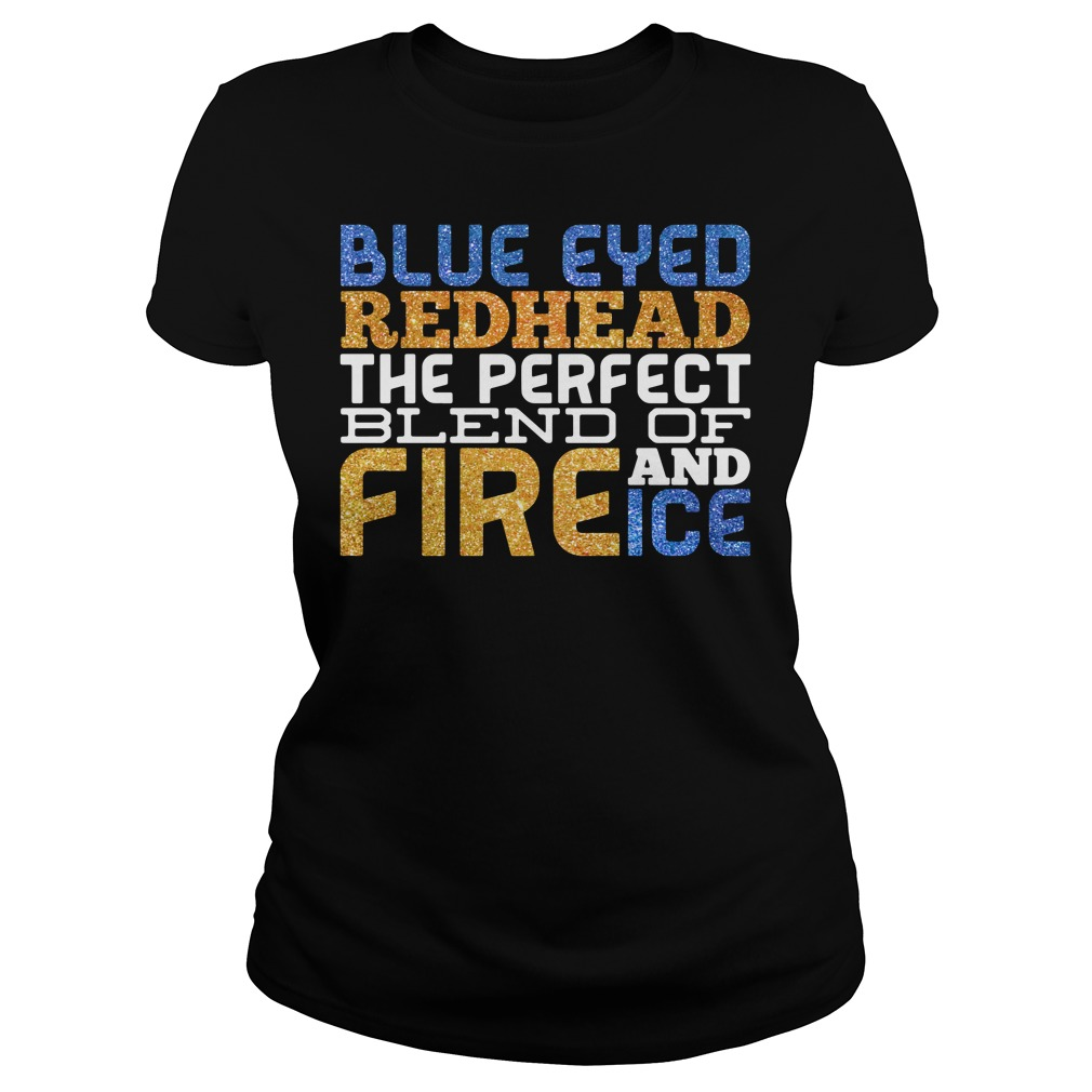 Blue eyed redhead the perfect blend of fire and ice Ladies Tee