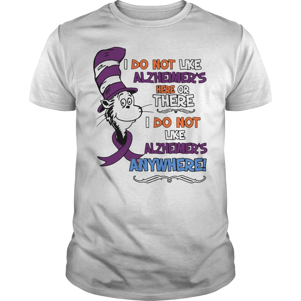 Dr Seuss I do not like Alzheimer's here or there or anywhere shirt