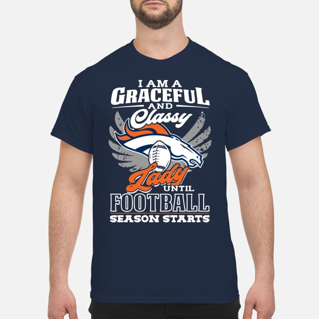I am a graceful and classy lady Denver Broncos until football shirt