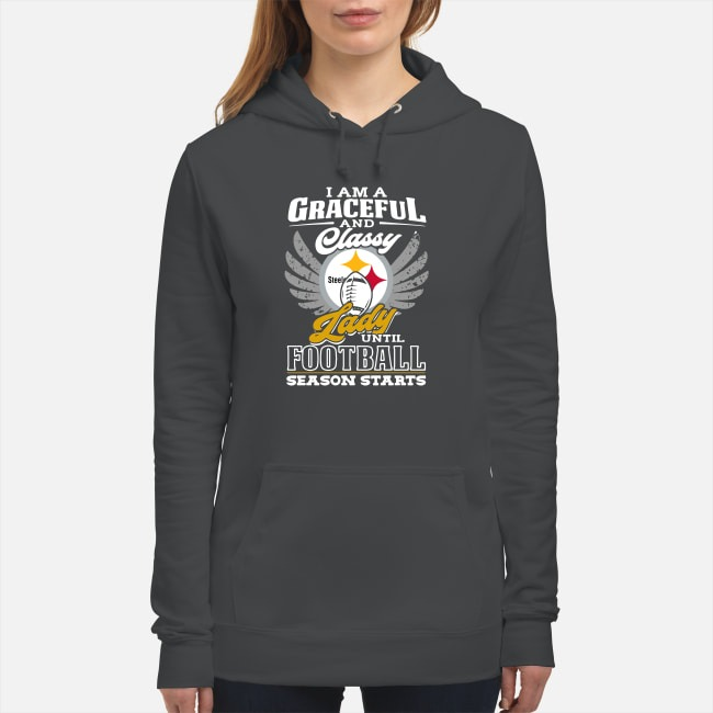 I am a graceful and classy lady Pittsburgh Steelers until football Hoodie