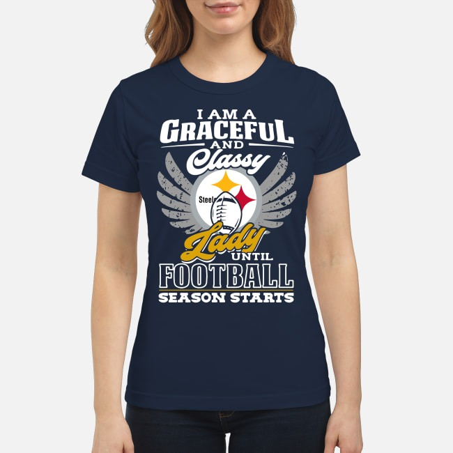 I am a graceful and classy lady Pittsburgh Steelers until football Ladies Tee