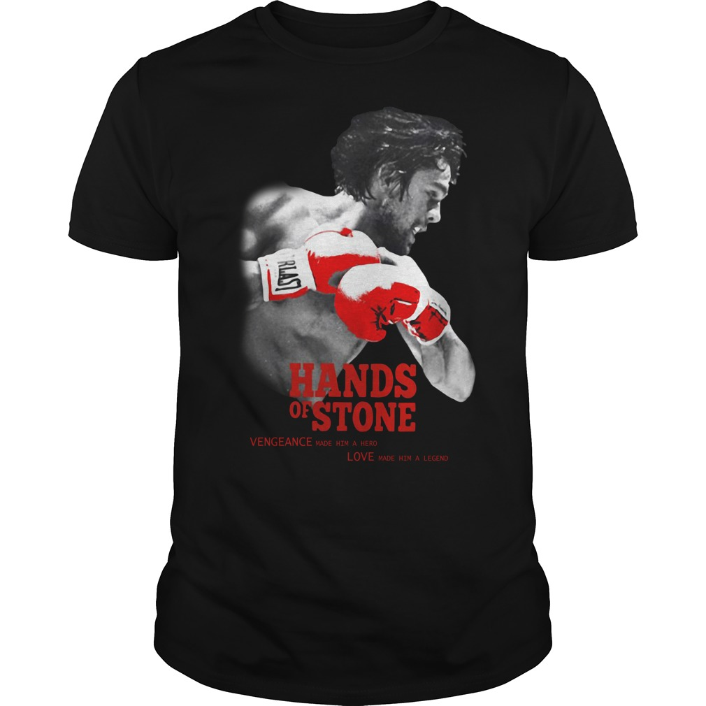 Hands of Stone Vengeance made him a hero love made him a legend shirt