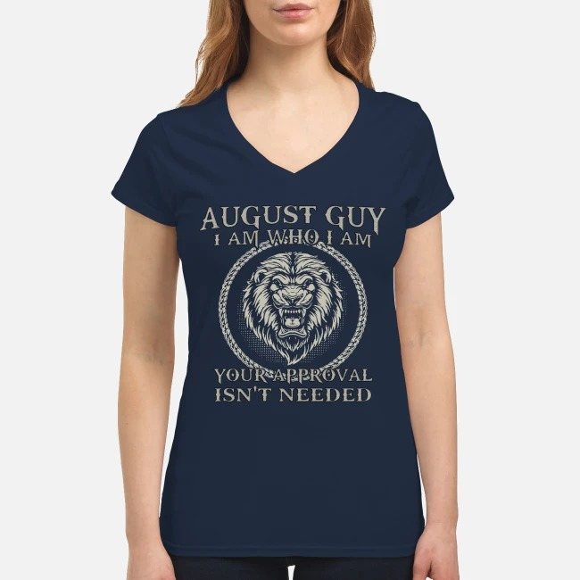Lion August guy I am who I am your approval isn't needed V-neck T-shirt