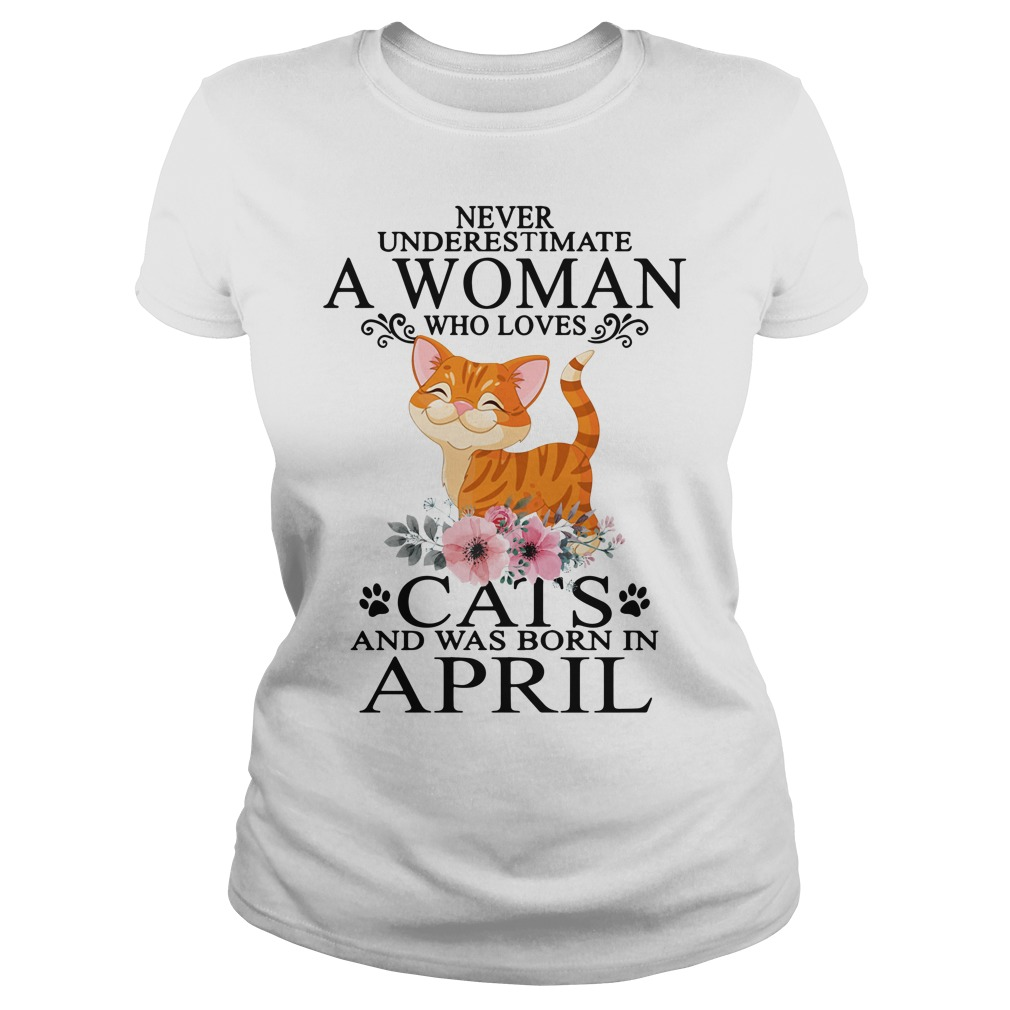 Never underestimate a woman who loves cats was born in April shirt