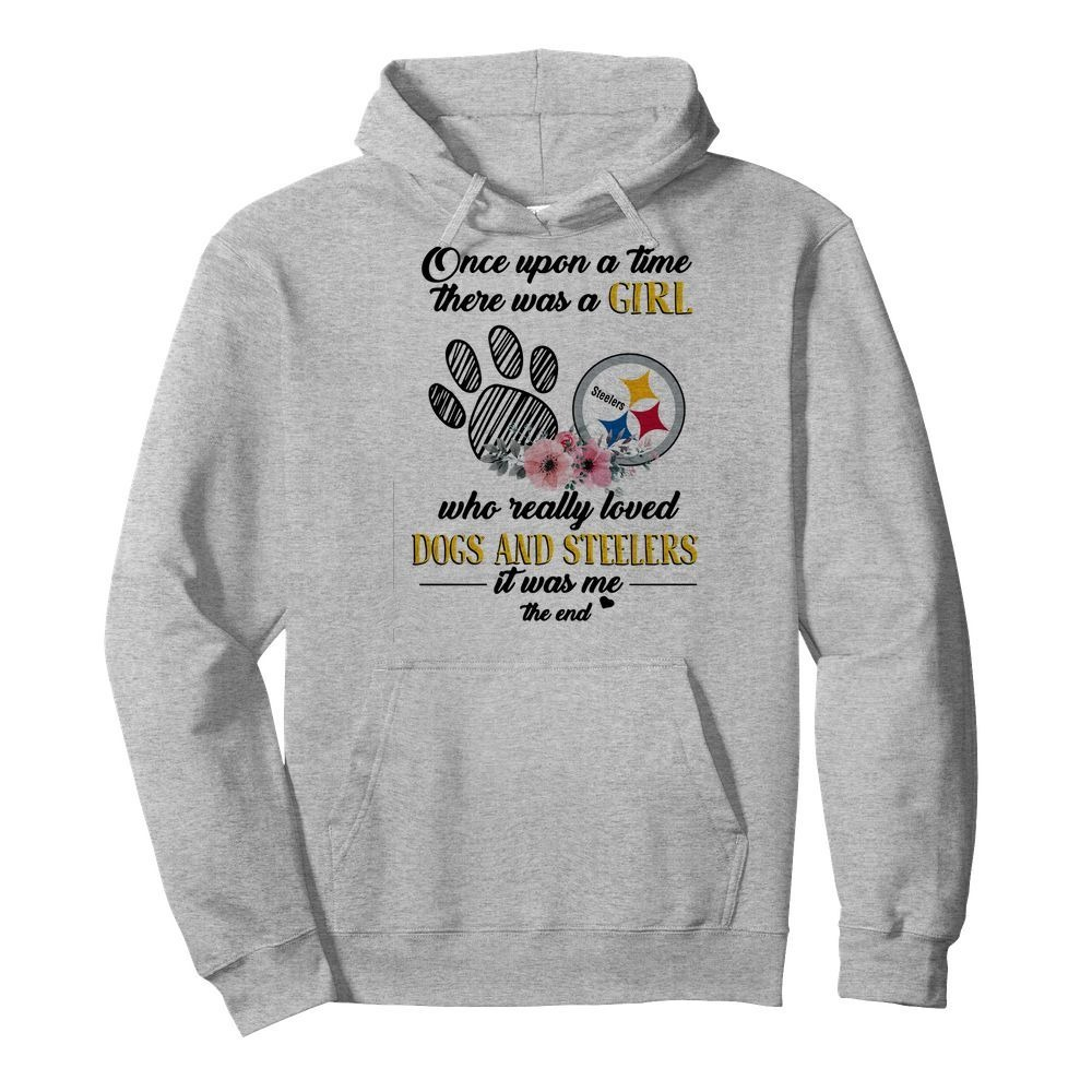Once upon a time there was a girl who really loved Dogs and Steelers Hoodie