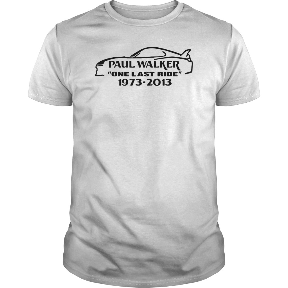 Paul Walker one last ride 1973 - 2013 shirt