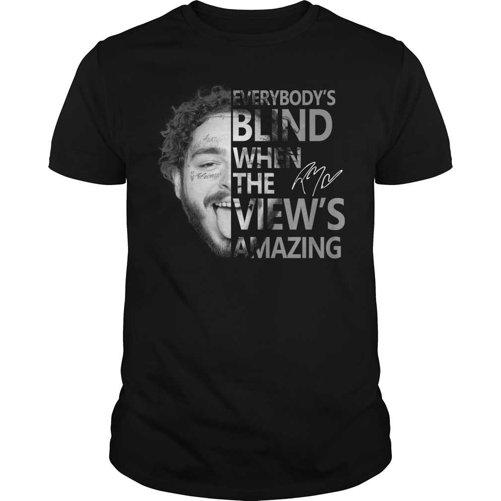 Post Malone everybody's blind when the view's amazing shirt