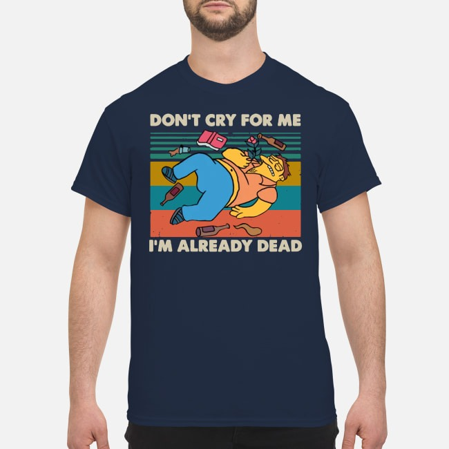 Simpsons don't cry for me I'm already dead vintage shirt