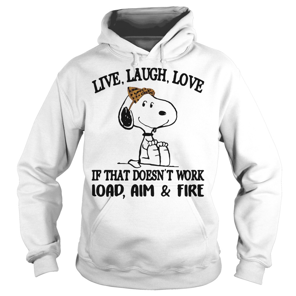 Snoopy live laugh love if that doesn't work load aim and fire Hoodie