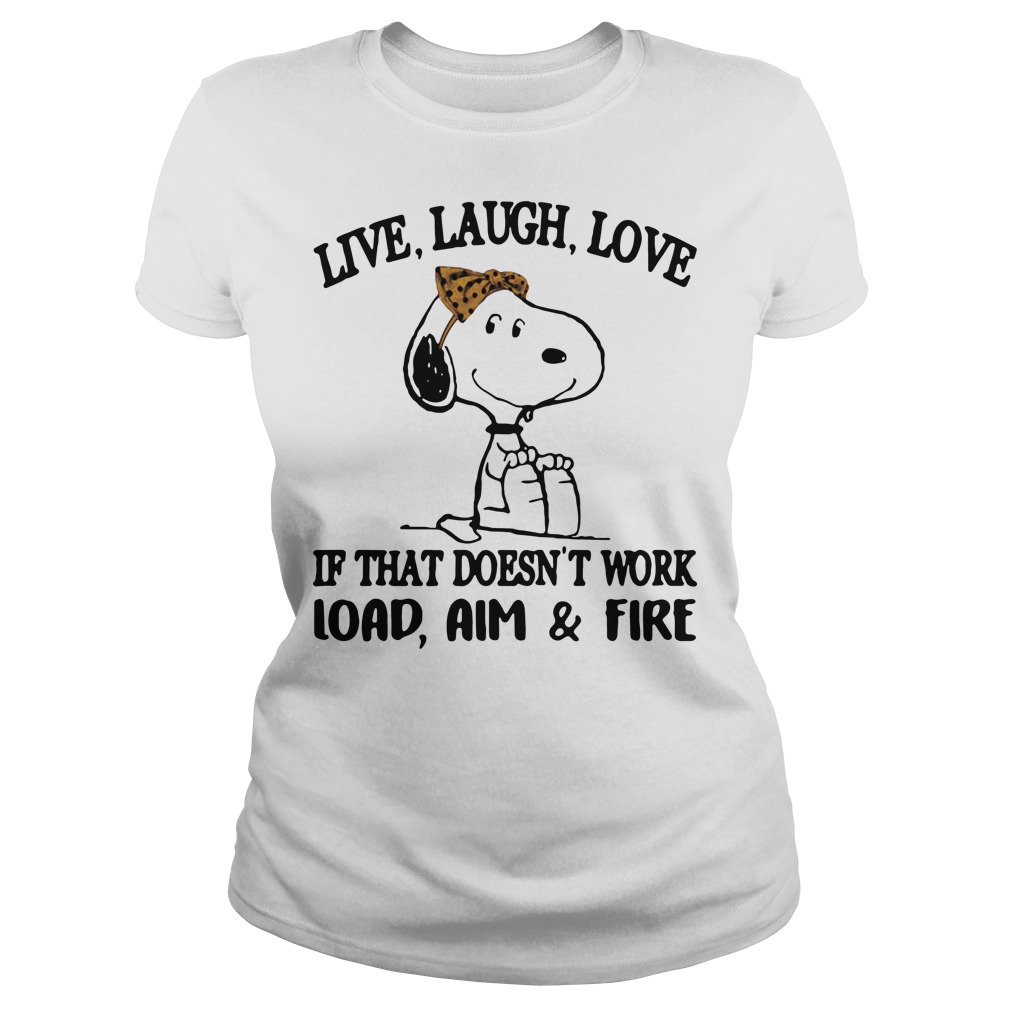 Snoopy live laugh love if that doesn't work load aim and fire Ladies Tee