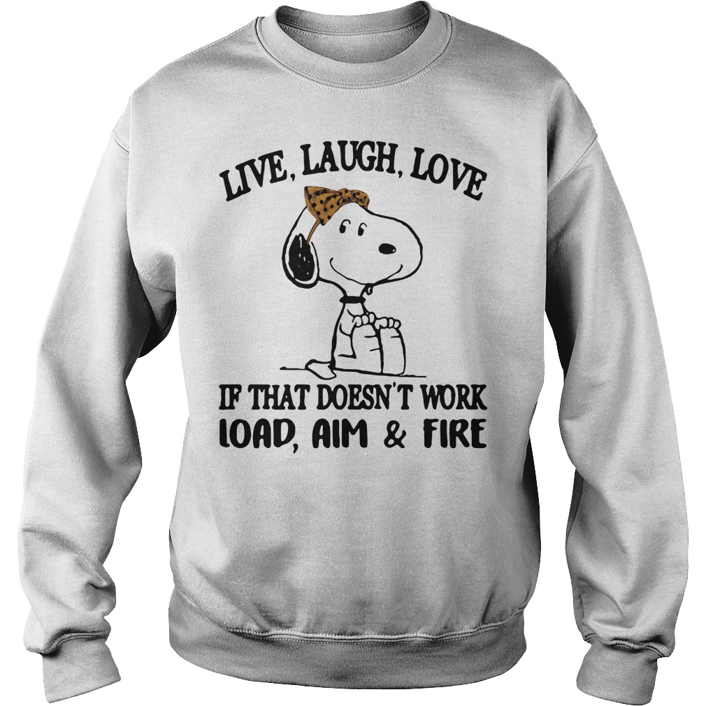 Snoopy live laugh love if that doesn't work load aim and fire Sweater