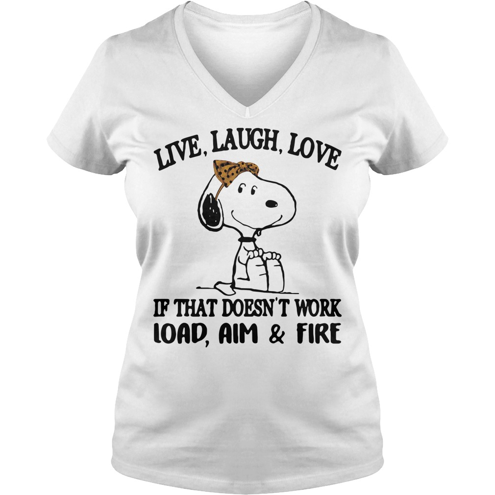 Snoopy live laugh love if that doesn't work load aim and fire V-neck T-shirt