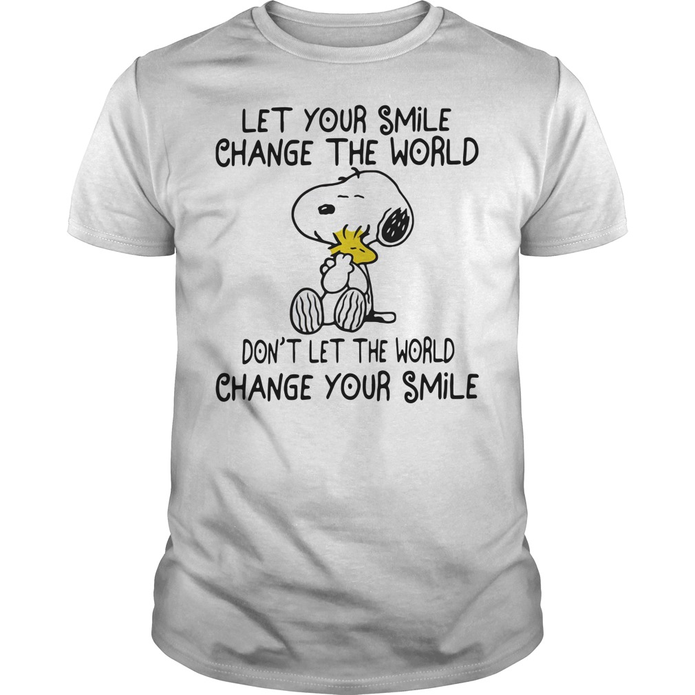 Snoopy and Woodstock let your smile change the world don't let the shirt