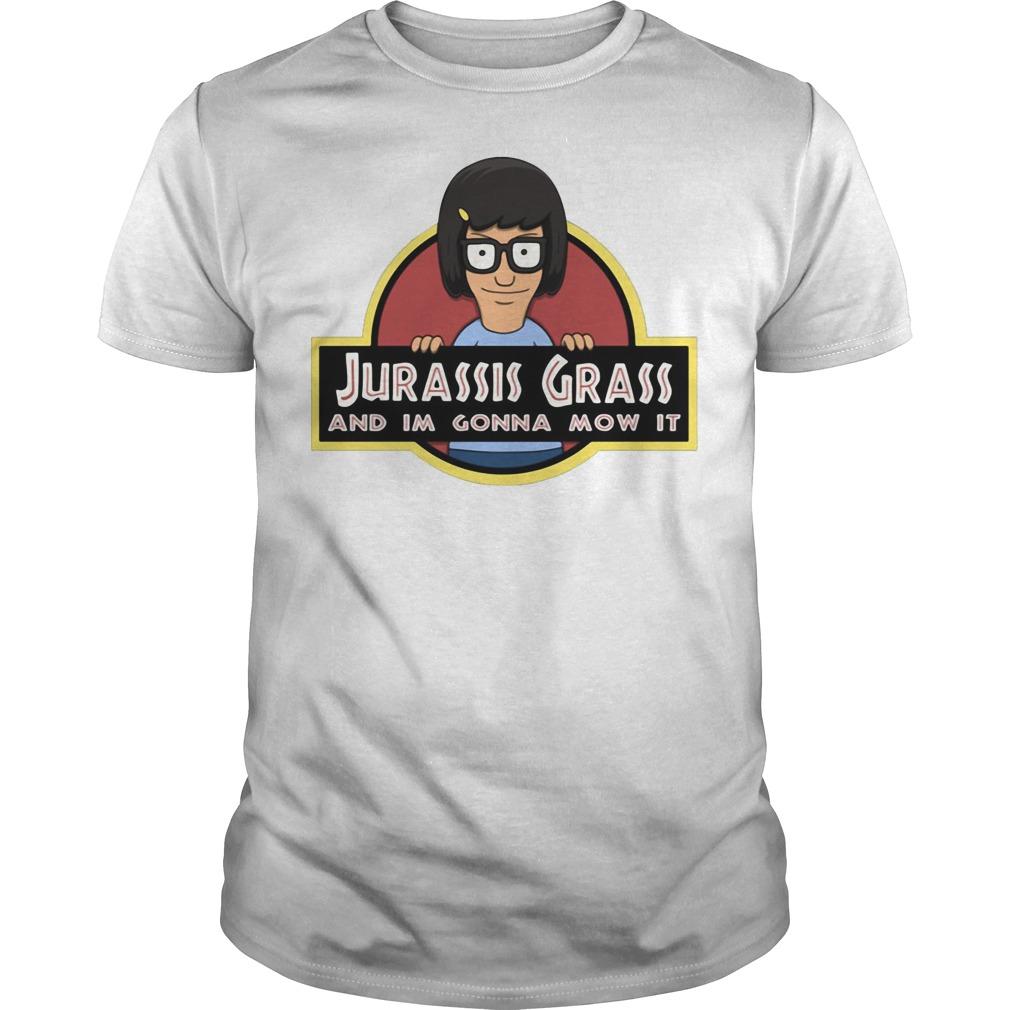 Tina Belcher Jurassic Grass and I'm gonna mow it shirt