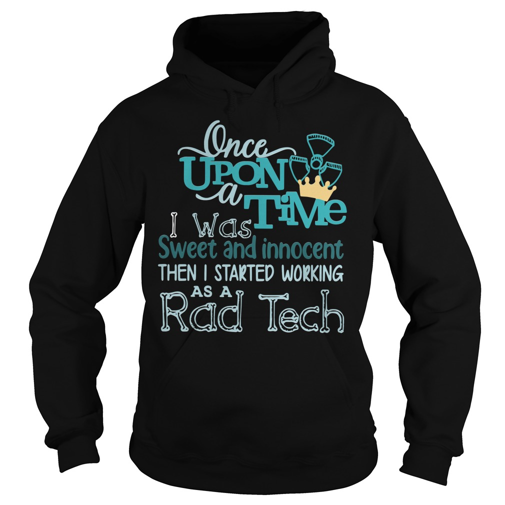 Once upon a time I was sweet and innocent then I started Rad Tech Hoodie