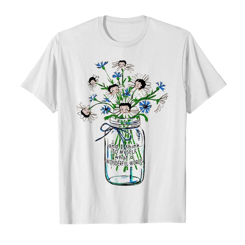 Betty Boop and I think to myself what a wonderful world shirt