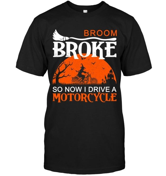 Broom broke so now I drive a Motorcycle Halloween shirt