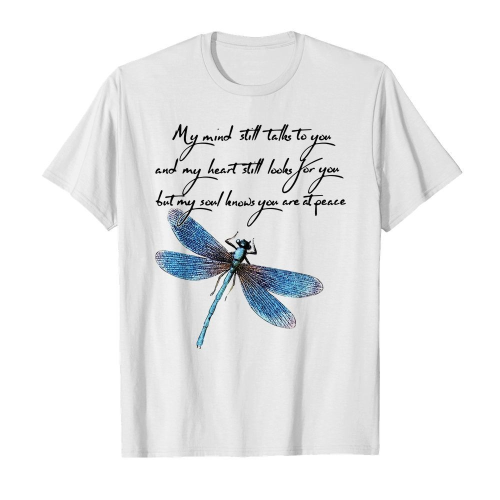 Dragonfly my mind still talks to you and my heart still looks for you Guys Shirt