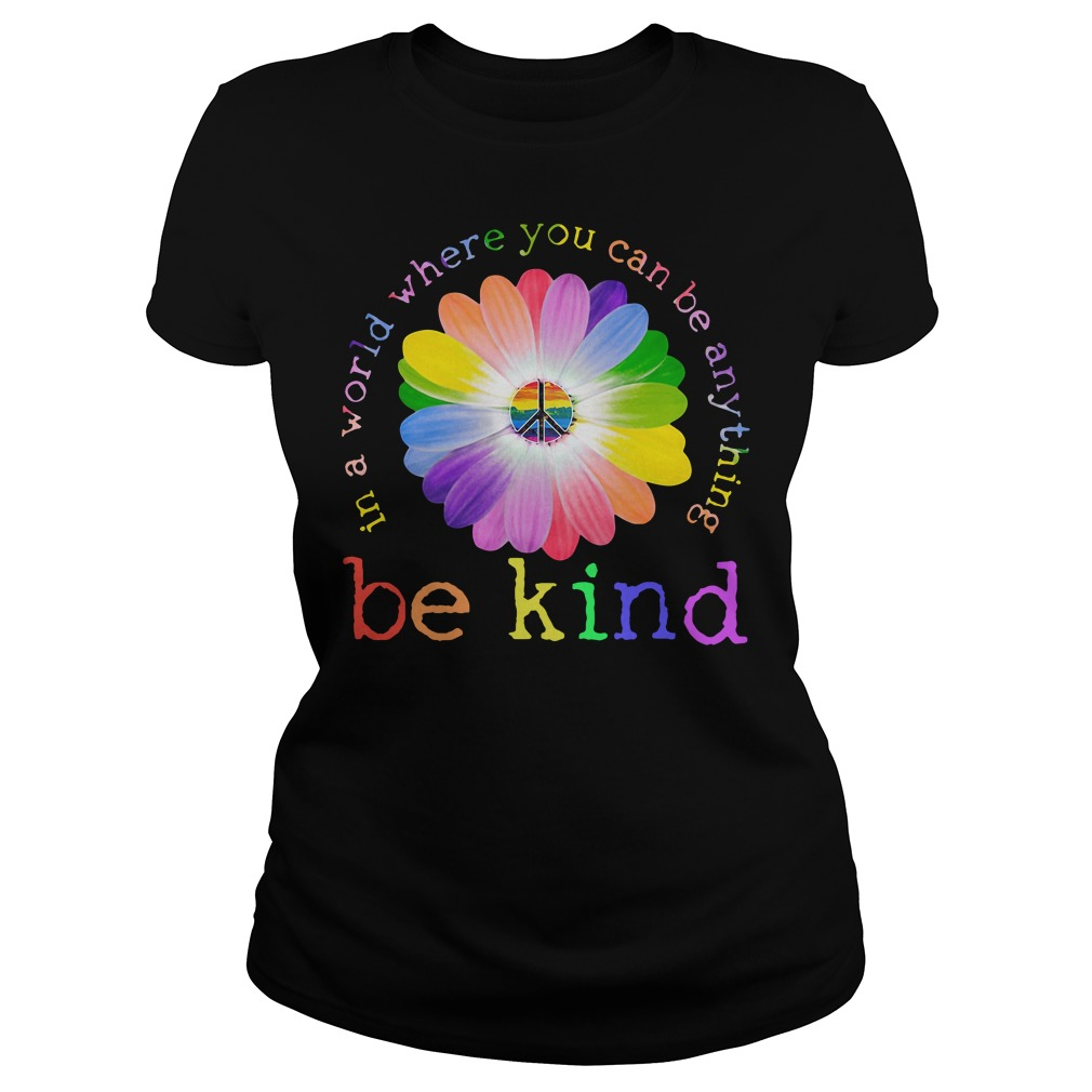 Hippie In a world where you can be anything be kind shirt