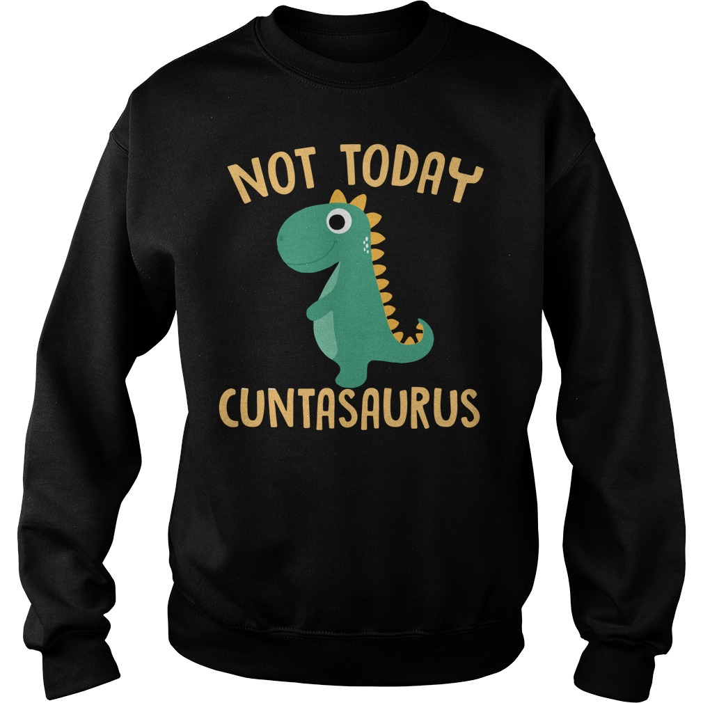 Not today cuntasaurus Christmas Sweater