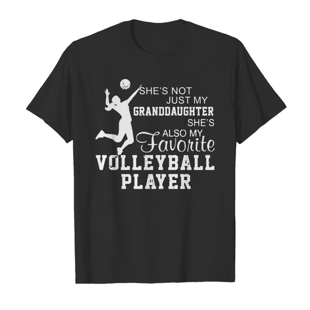 She's not just my granddaughter she's also my favorite volleyball player shirt