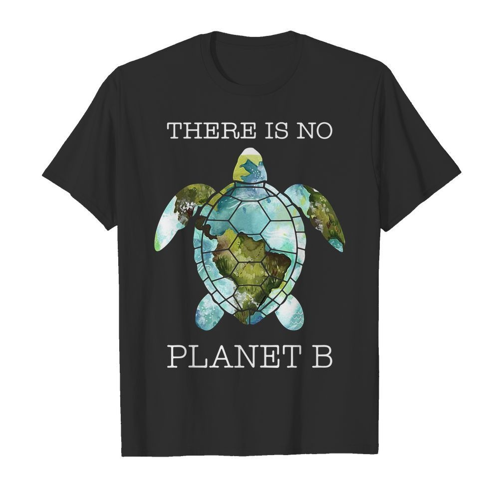 Turtle earth there is no planet B shirt