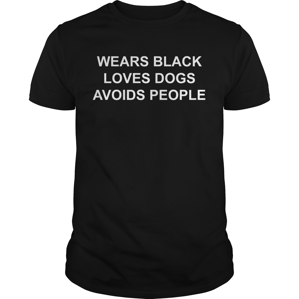 Wears black loves dogs avoids people shirt