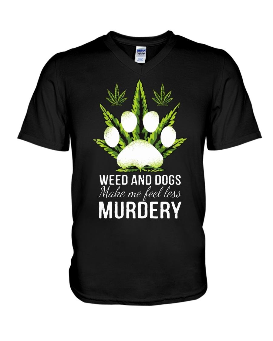 Weed and dogs make me feel less murdery V-neck T-shirt