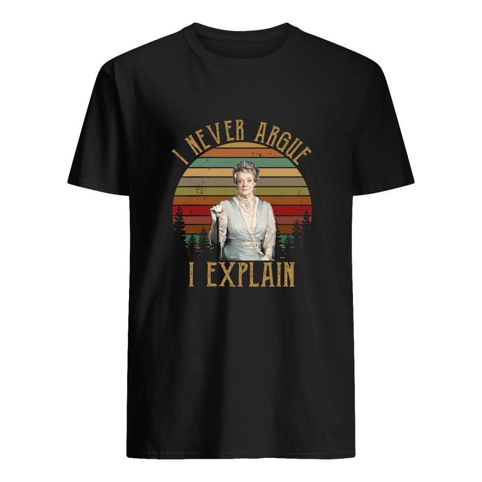 Violet Crawley I Never Argue I Explain Vintage Shirt