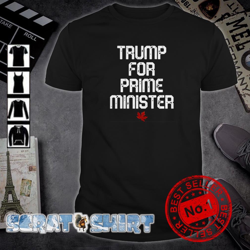 Canada Trump for prime minister shirt By Nemoshirt ...