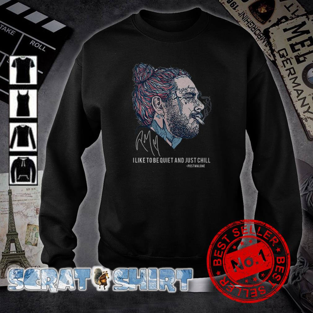 Post Malone I like to be quiet and just chill signatures sweater
