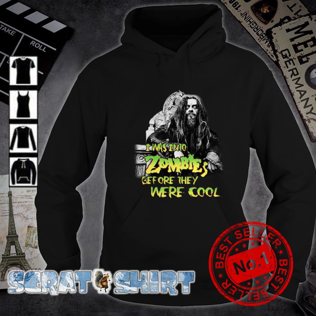 Rob Zombie I was into Zombies before they were cool hoodie